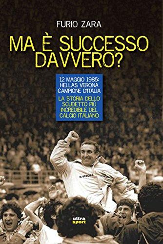 ma-e-successo-davvero-12-maggio-1985-hellas-verona-campione-ditalia-la-storia-dello-scudetto-piu-inc