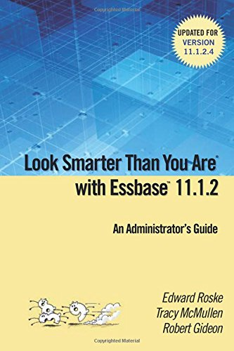 Look Smarter Than You are with Essbase 11.1.2: an Administrator's Guide