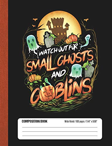 Watch Out For Small Ghosts And Goblins: Halloween Wide Rule Lined School Composition Book (Watch Halloween 8)