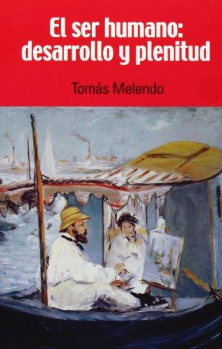 El ser humano : desarrollo y plenitud por Tomás . . . [et al. ] Melendo Granados