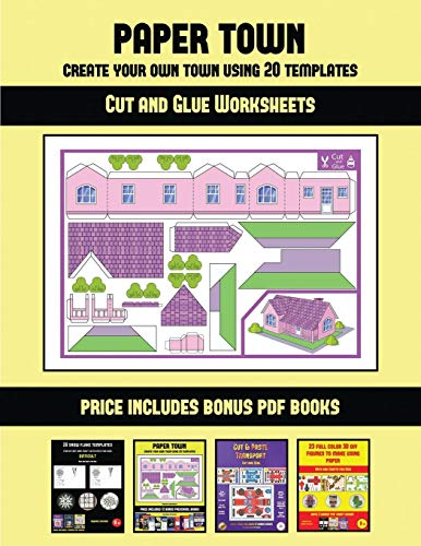 Cut and Glue Worksheets (Paper Town - Create Your Own Town Using 20 Templates): 20 full-color kindergarten cut and paste activity sheets designed to ... includes 12 printable PDF kindergarten workbo