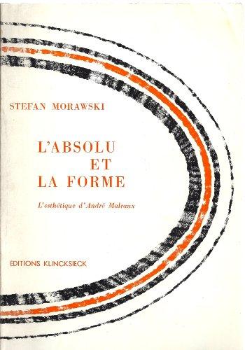L'absolu et la forme : L'esthétique d'André Malraux