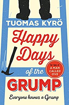 Happy Days of the Grump: The feel-good bestseller perfect for fans of A Man Called Ove by [Kyrö, Tuomas]