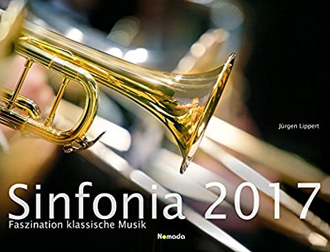 Sinfonia - Faszination klassische Musik 2017 - Bildkalender quer (56 x 42) - Klassik - Konzertkalender - Nomada Kunstkalender - by Horst Haas