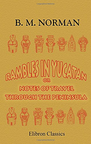 rambles-in-yucatan-or-notes-of-travel-through-the-peninsula-including-a-visit-to-the-remarkable-ruin