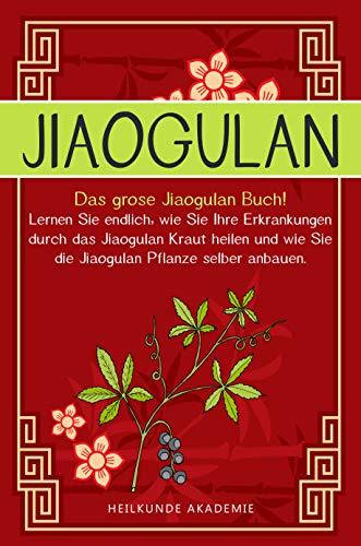 Jiaogulan: Das große Jiaogulan Buch! Lernen Sie endlich, wie Sie Ihre Erkrankungen durch das Jiaogulan Kraut heilen und wie Sie die Jiaogulan Pflanze selber anbauen. BONUS: Inklusive Rezepte