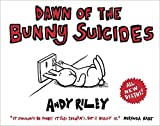 Dawn of the Bunny Suicides by Andy Riley (2011-09-01)