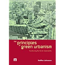 The Principles of Green Urbanism: Transforming the City for Sustainability