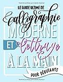 Le guide ultime de calligraphie moderne et lettrage à la main pour débutants: Apprends le Hand Lettering : un manuel rempli de conseils, de techniques, de pages pour s'entraîner et de projets
