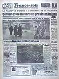 Telecharger Livres FRANCE SOIR No 5109 du 24 12 1960 LA PARALYSIE S ETEND A L ENSEMBLE DE LA BELGIQUE DES CENTAINES DE MILLIERS DE GREVISTES BELGES 150 ENFANTS EGARES DANS LES GRANDS MAGASINS DE GAULLE RECOIT SEYDOUX AMBASSADEUR A RABAT TINTIN J P TALBOT ET ZAZIE LE MIME MARCEAU PARLERA A L ECRAN DANS LA POUPEE D AUDIBERTI J L BARRAULT VA MONTER LE VOYAGE A L ODEON ZAVATTA A MOSCOU (PDF,EPUB,MOBI) gratuits en Francaise