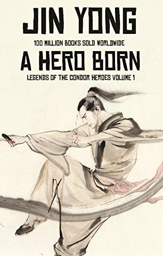 A Hero Born: Volume I of The Condor Heroes - download pdf or read