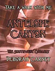 Antelope Canyon: A Slot Canyon near Page, Arizona (Take a Walk With Me) (Volume 1) by Deborah Carney (2016-02-15)