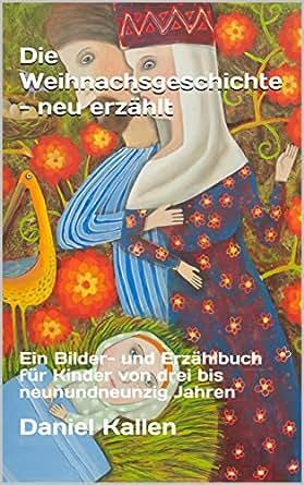 Die Weihnachsgeschichte - neu erzählt: Ein Bilder- und