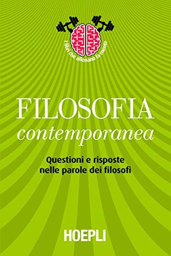 Filosofia contemporanea: Questioni e risposte nelle parole dei filosofi (Storia, filosofia e religione)