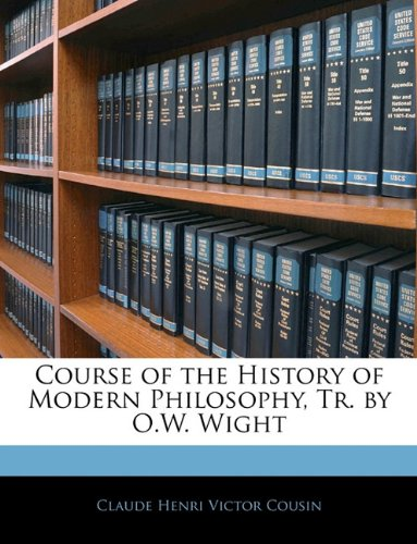 Course of the History of Modern Philosophy, Tr. by O.W. Wight