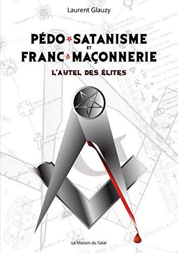 Pédo-satanisme et Franc-maçonnerie : l'autel des élites