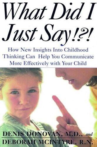 What Did I Just Say!?! How New Insights into Childhood Communication Can Help You Communicate More Effectively with Your Child by Denis M. Donovan (1999-09-02)