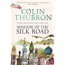 Shadow of the Silk Road by Colin Thubron (2007-10-04)