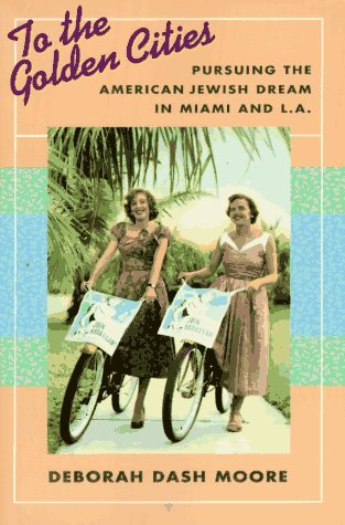 To the Golden Cities: Pursuing the American Jewish Dream in Miami and L.A by Deborah Dash Moore (1996-03-01)