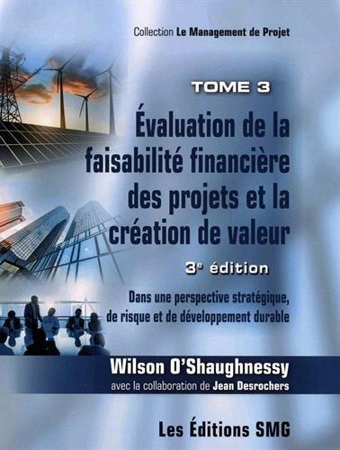 Evaluation de la faisabilit financire des projets et la cration de valeur : Tome 3
