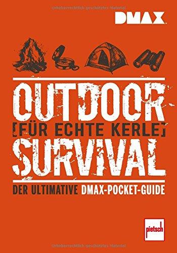 DMAX Outdoor-Survival für echte Kerle: Der ultimative DMAX-Pocket-Guide