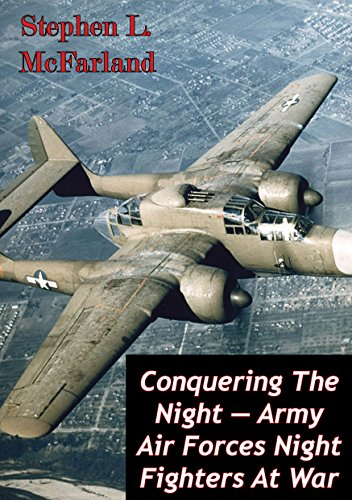 conquering-the-night-army-air-forces-night-fighters-at-war-illustrated-edition-the-us-army-air-force