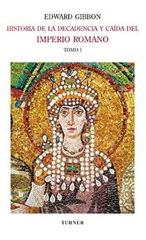 Historia de la decadencia y caída del Imperio Romano. Tomo I:Desde los Antoninos hasta Diocleciano (años 96 a 313). Desde la renuncia de Diocleciano a la conversión de Constantino Descargar Epub