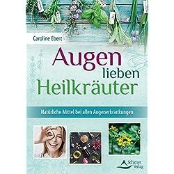 Augen lieben Heilkräuter: Heilpflanzen-Tipps nach Maria Treben und der heiligen Hildegard für alle Augenerkrankungen