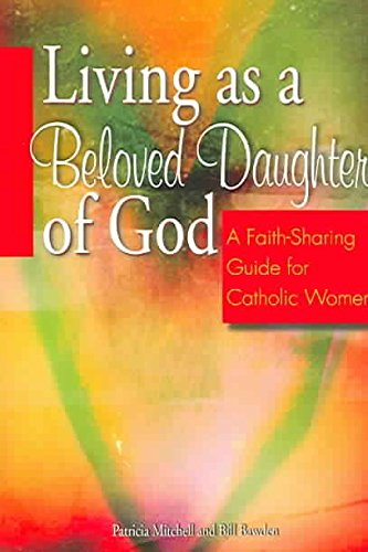 [(Living as a Beloved Daughter of God : A Faith-Sharing Guide for Catholic Women)] [By (author) Patricia Mitchell ] published on (February, 2005)