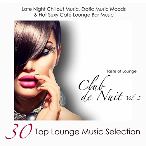 Club de Nuit, Vol. 2 - 30 Top Lounge Music Selection, Late Night Chillout Music, Erotic Music Moods...