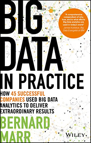Big Data in Practice: How 45 Successful Companies Used Big Data Analytics to Deliver Extraordinary Results por Bernard Marr