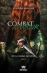 Combat d'amour, tome 1 : De la haine au désir par Loraline Bradern