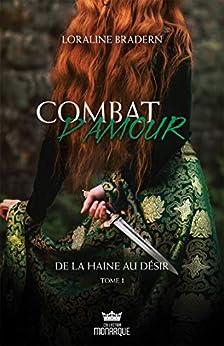 De la haine au désir (Combat d'amour t. 1) (French Edition) by [Bradern, Loraline]