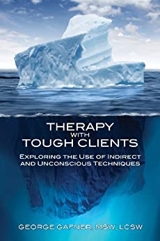 Therapy with Tough Clients: Exploring the Use of Indirect and Unconscious Techniques par [Gafner, George]