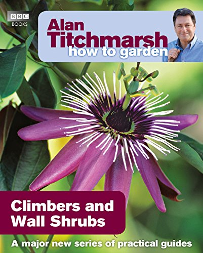 Alan Titchmarsh How to Garden: Climbers and Wall Shrubs (English Edition)