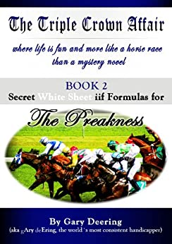 The Triple Crown Affair - Book 2 - Secret White Sheet iif Formulas for The Preakness by [Deering, Gary]
