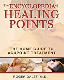 The Encyclopedia of Healing Points: The Home Guide to Acupoint Treatment by Roger Dalet M.D. (2010-08-20)