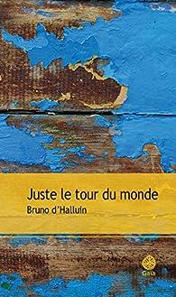 Juste le tour du monde par Bruno d'Halluin