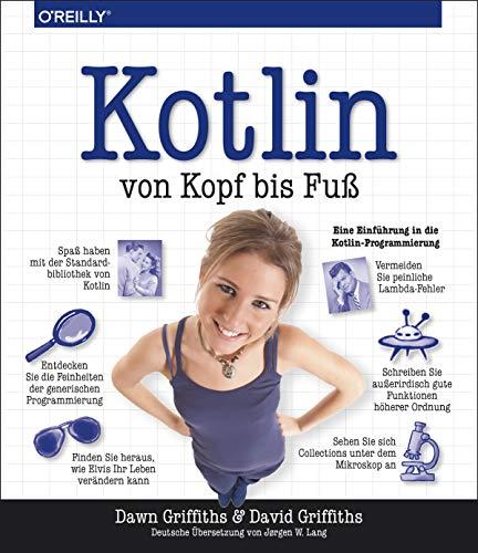 Kotlin von Kopf bis Fuß: Eine Einführung in die Kotlin-Programmierung (Von Kopf Bis Fuß)