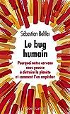 Le bug humain : pourquoi notre cerveau nous pousse à détruire la planète et comment l'en empêcher / Sébastien Bohler | Bohler, Sébastien. Auteur