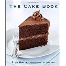 The Cake Book by Tish Boyle (2006-04-14)
