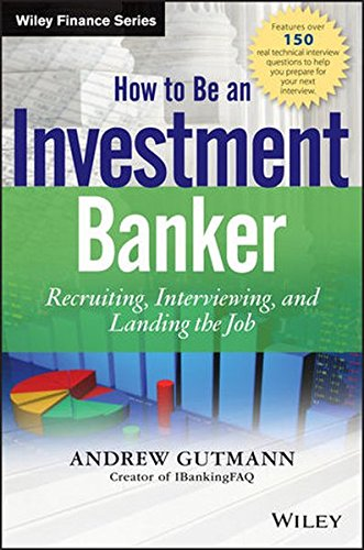 How to Be an Investment Banker: Recruiting, Interviewing, and Landing the Job. + Website (Wiley Finance Editions)