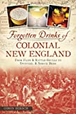 Forgotten Drinks of Colonial New England:: From Flips and Rattle-Skulls to Switchel and Spruce Beer (American Palate)