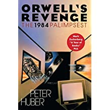Orwell's Revenge: The 1984 Palimpsest by Peter Huber (2015-06-30)