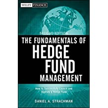 The Fundamentals of Hedge Fund Management: How to Successfully Launch and Operate a Hedge Fund by Daniel A. Strachman (2012-07-03)