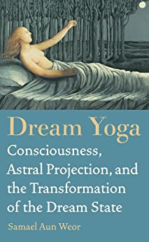 Dream Yoga: Consciousness, Astral Projection, and the Transformation of the Dream State par [Weor, Samael Aun]