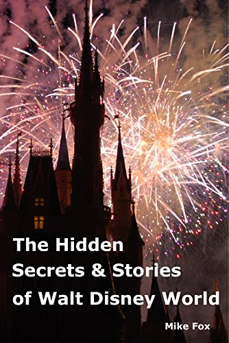 The Hidden Secrets & Stories of Walt Disney World: With Never-Before-Published Stories & Photos (English Edition)