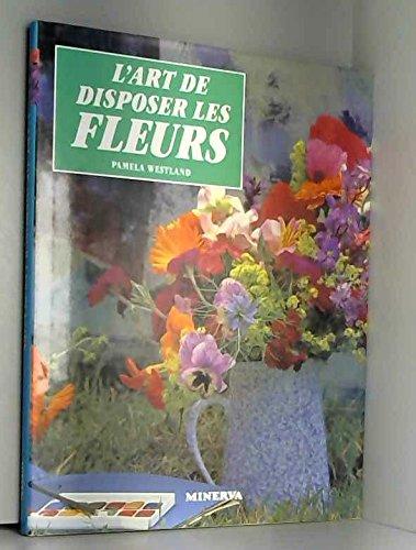 L'art de disposer les fleurs par Pamela Westland