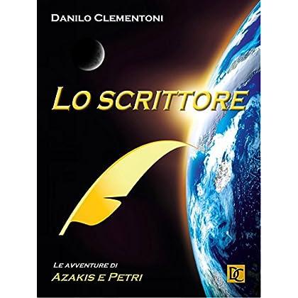 Lo Scrittore - Le Avventure Di Azakis E Petri (Danilo Clementoni - Le Avventure Di Azakis E Petri Vol. 3)