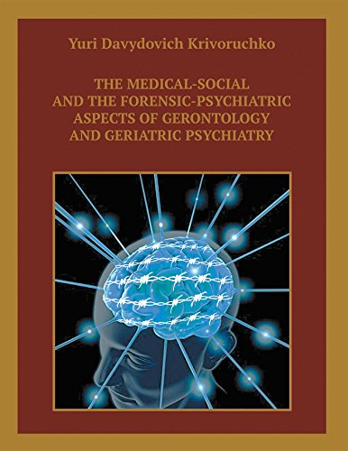 The Medical-social And The Forensic-psychiatric Aspects Of Gerontology And Geriatric Psychiatry por Yuri Davydovich Krivoruchko